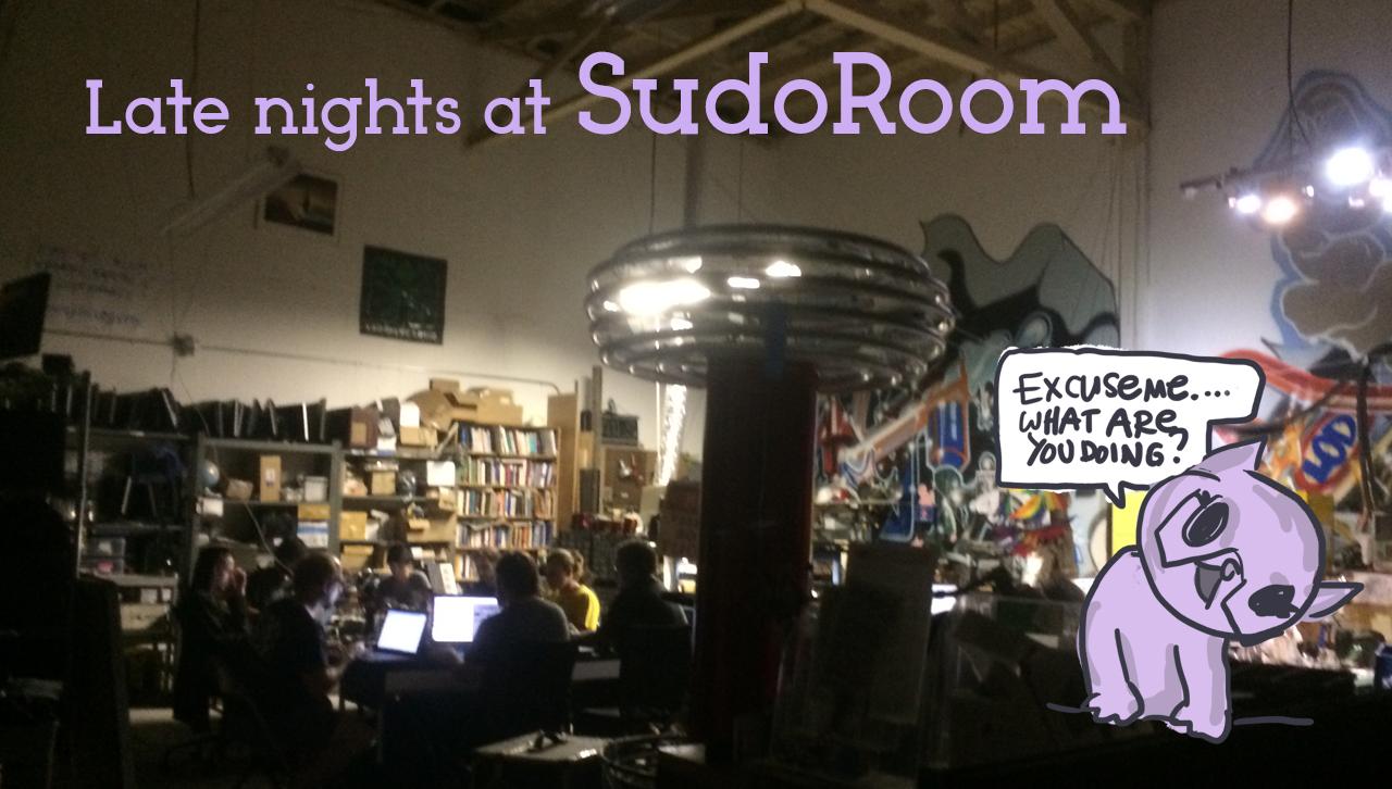 Late nights at SudoRoom